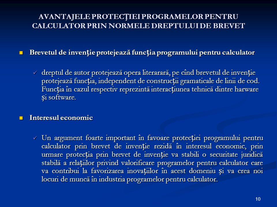 10 AVANTAJELE PROTECIEI PROGRAMELOR PENTRU CALCULATOR PRIN NORMELE DREPTULUI DE BREVET Brevetul de invenie protejează funcia programului pentru calcul