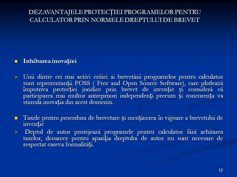12 Inhibarea inovaiei Inhibarea inovaiei Unii dintre cei mai activi critici ai brevetării programelor pentru calculator sunt reprezentanii FOSS ( Free
