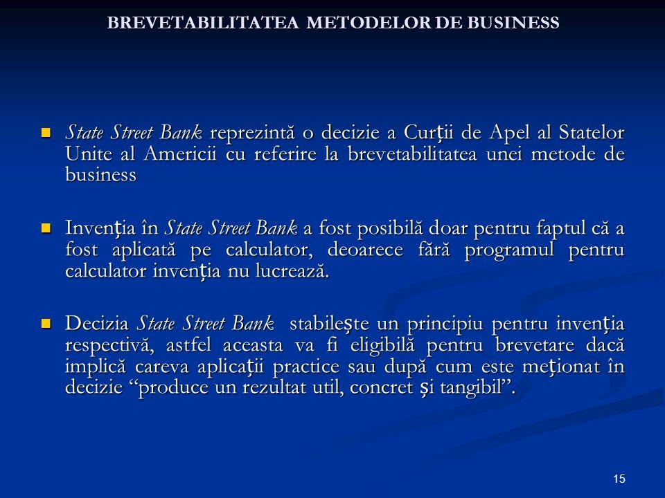 15 BREVETABILITATEA METODELOR DE BUSINESS State Street Bank reprezintă o decizie a Curii de Apel al Statelor Unite al Americii cu referire la brevetab