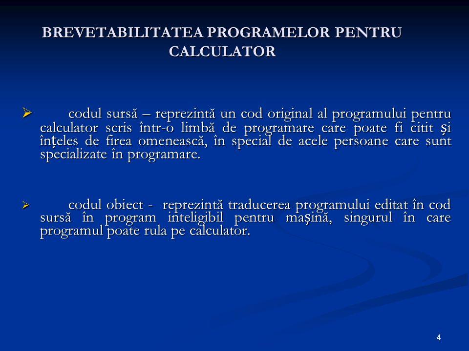 4 BREVETABILITATEA PROGRAMELOR PENTRU CALCULATOR codul sursă – reprezintă un cod original al programului pentru calculator scris într-o limbă de progr
