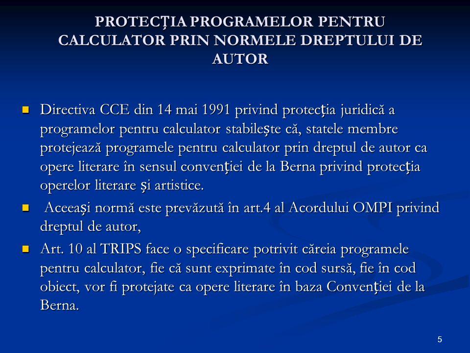 5 PROTECIA PROGRAMELOR PENTRU CALCULATOR PRIN NORMELE DREPTULUI DE AUTOR Directiva CCE din 14 mai 1991 privind protecia juridică a programelor pentru