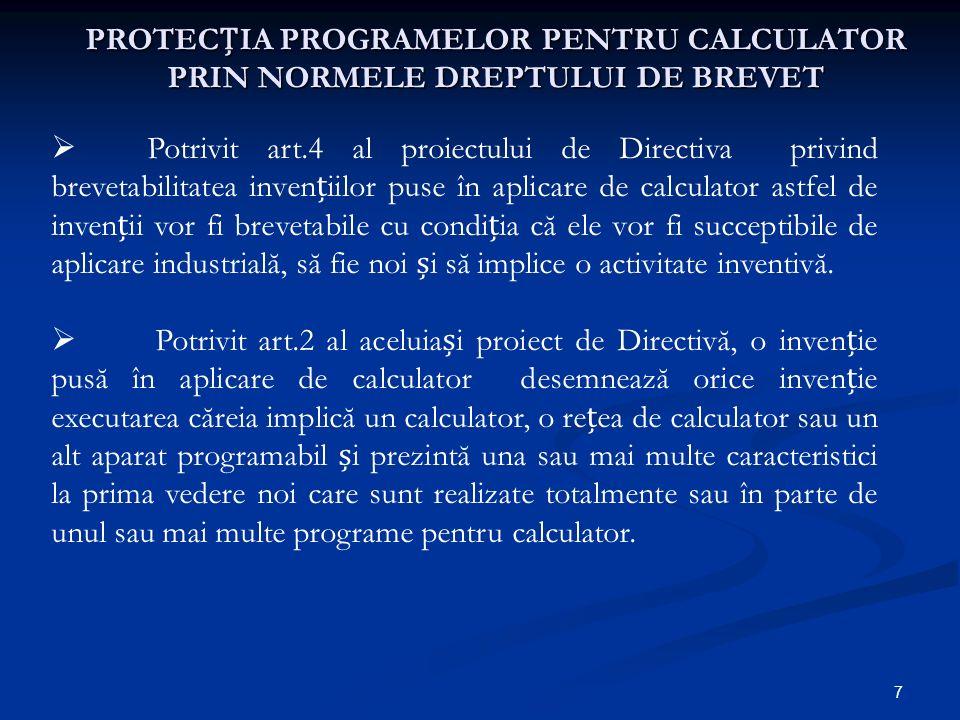 7 PROTECIA PROGRAMELOR PENTRU CALCULATOR PRIN NORMELE DREPTULUI DE BREVET Potrivit art.4 al proiectului de Directiva privind brevetabilitatea inveniil