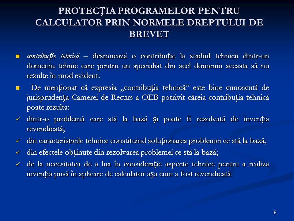 8 PROTECIA PROGRAMELOR PENTRU CALCULATOR PRIN NORMELE DREPTULUI DE BREVET contribuie tehnică – desmnează o contribuie la stadiul tehnicii dintr-un dom
