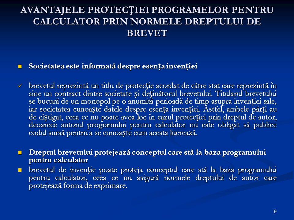 9 AVANTAJELE PROTECIEI PROGRAMELOR PENTRU CALCULATOR PRIN NORMELE DREPTULUI DE BREVET Societatea este informată despre esena inveniei Societatea este