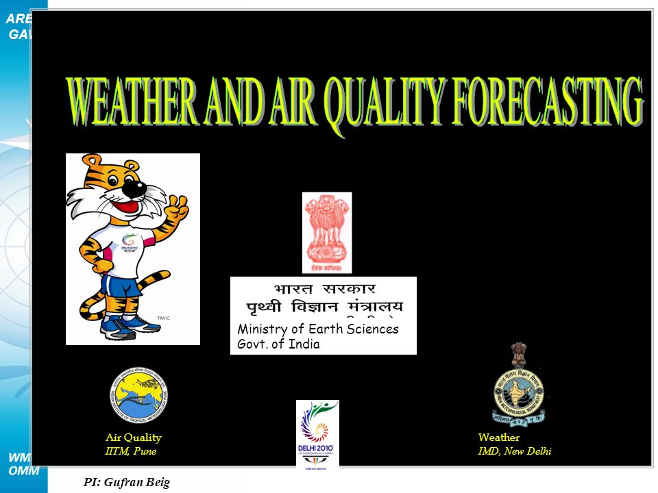 AREP GAW IITM, Pune Brought to you by Air Quality IITM, Pune Weather IMD, New Delhi Ministry of Earth Sciences Govt. of India C W G -2 0 1 0 In Associ