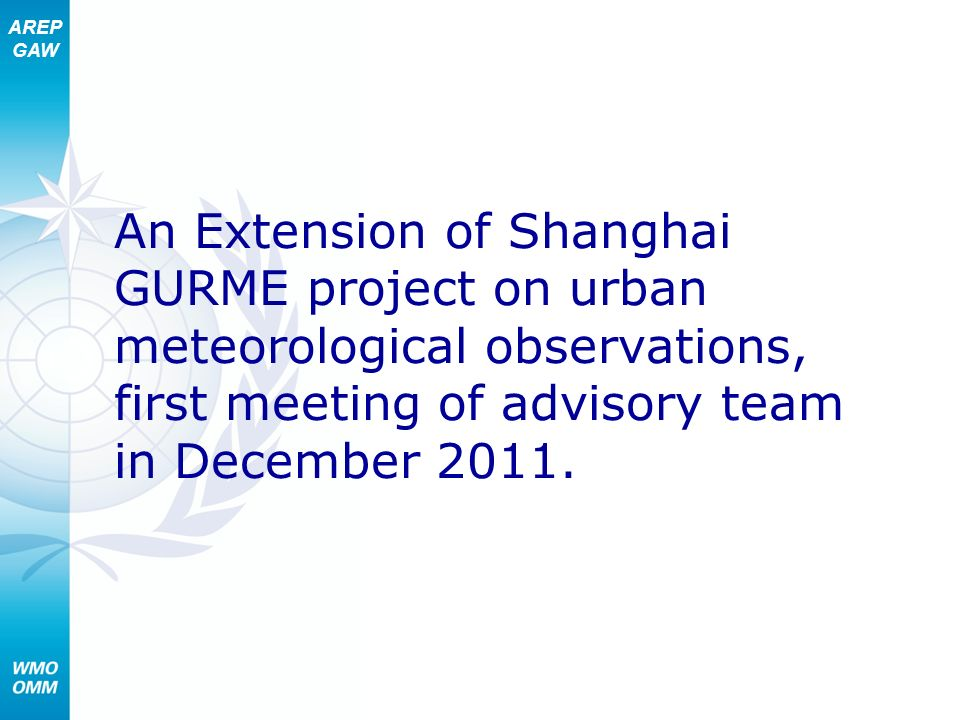 AREP GAW An Extension of Shanghai GURME project on urban meteorological observations, first meeting of advisory team in December 2011.
