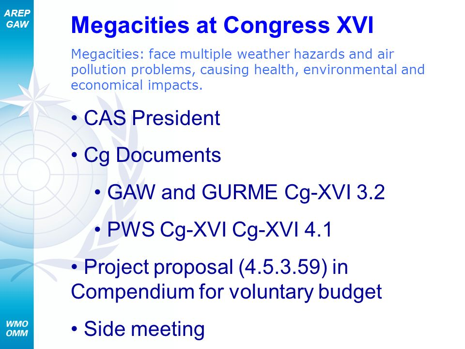 AREP GAW Megacities at Congress XVI Megacities: face multiple weather hazards and air pollution problems, causing health, environmental and economical