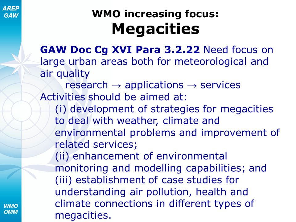 AREP GAW WMO increasing focus: Megacities GAW Doc Cg XVI Para 3.2.22 Need focus on large urban areas both for meteorological and air quality research