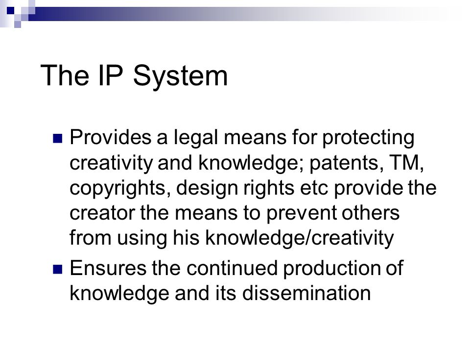 IP Assets By providing such protection the IP system gives more than the right to prevent others but in fact creates valuable tradable (intangible) assets.