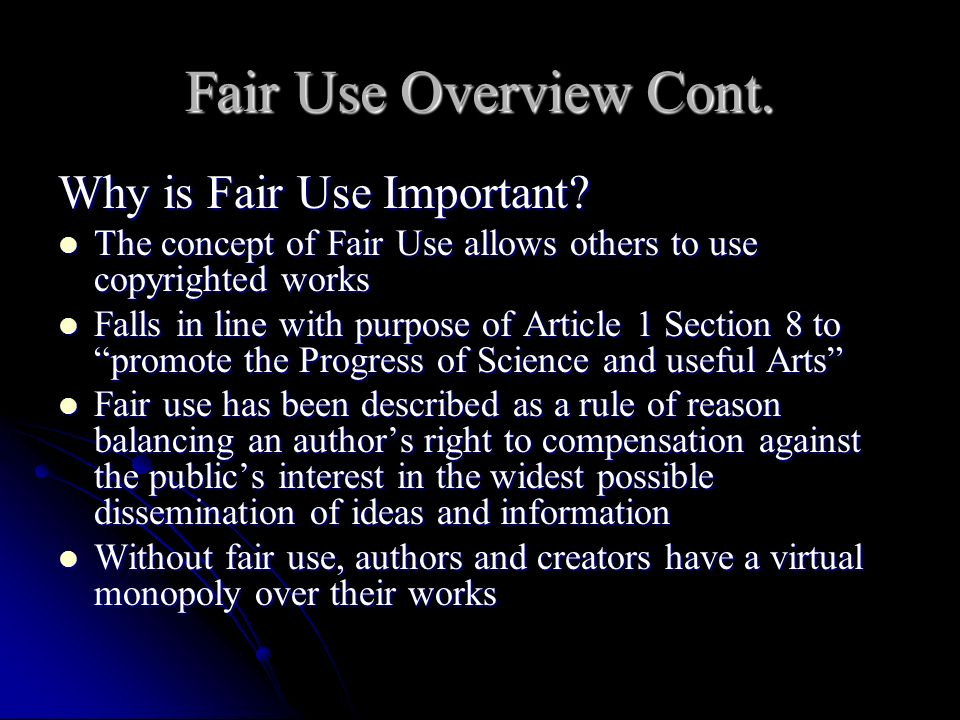 Fair Use Overview Cont. Why is Fair Use Important.