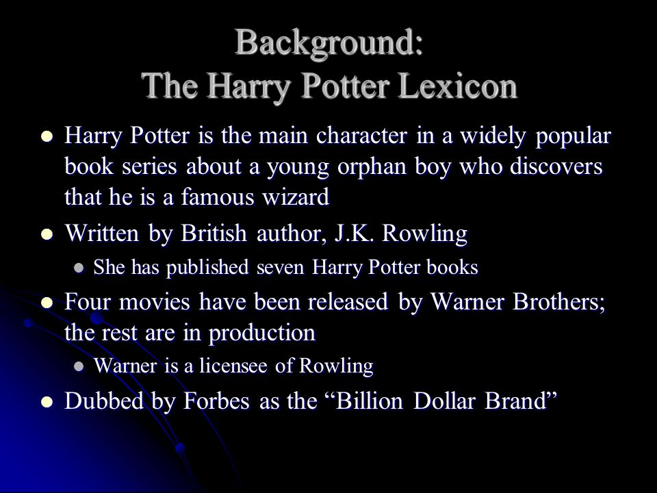Background: The Harry Potter Lexicon Harry Potter is the main character in a widely popular book series about a young orphan boy who discovers that he
