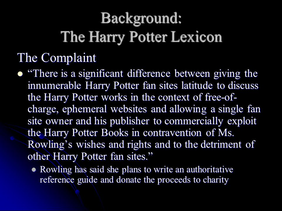 Background: The Harry Potter Lexicon The Complaint There is a significant difference between giving the innumerable Harry Potter fan sites latitude to