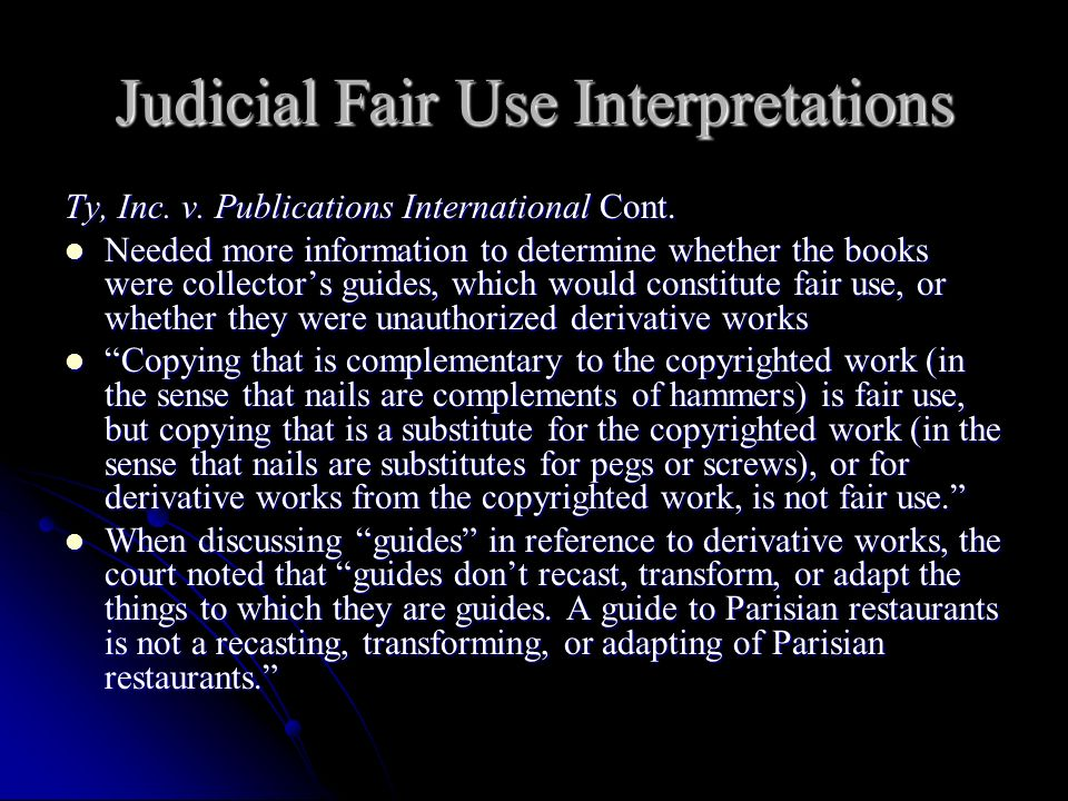 Judicial Fair Use Interpretations Ty, Inc. v. Publications International Cont. Needed more information to determine whether the books were collectors
