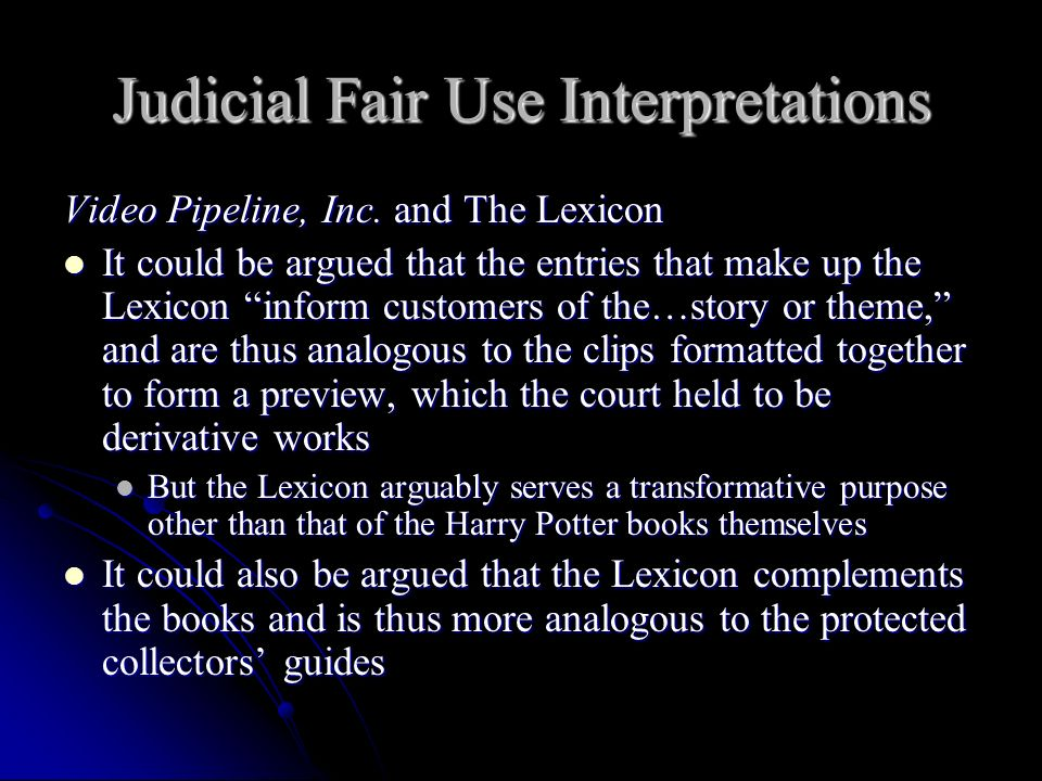 Judicial Fair Use Interpretations Video Pipeline, Inc. and The Lexicon It could be argued that the entries that make up the Lexicon inform customers o