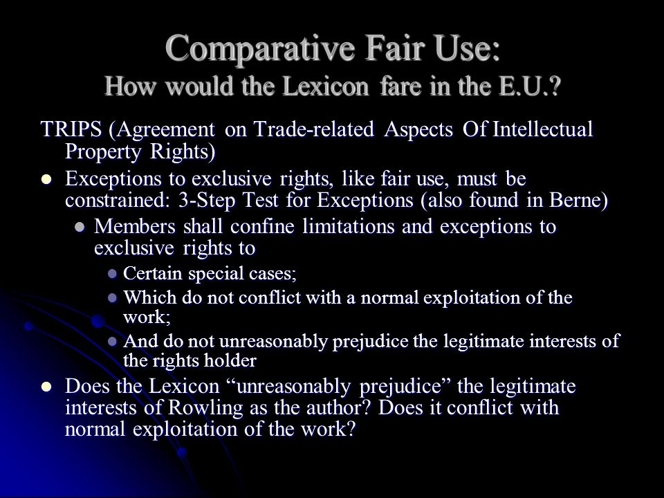 Comparative Fair Use: How would the Lexicon fare in the E.U.? TRIPS (Agreement on Trade-related Aspects Of Intellectual Property Rights) Exceptions to