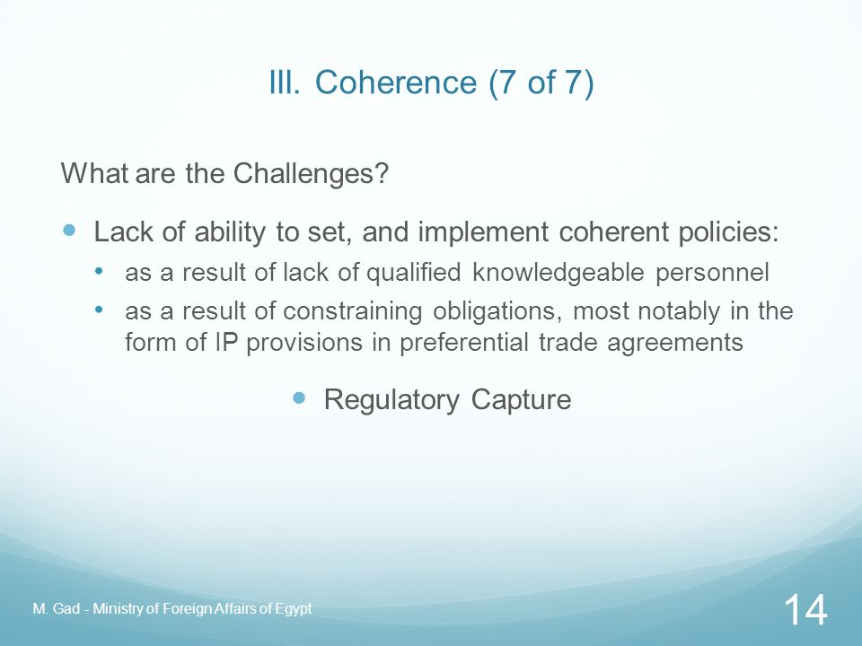 III. Coherence (6 of 7) What are the Challenges? Treating patent protection and enforcement as an end in itself Equating a better patent system, with