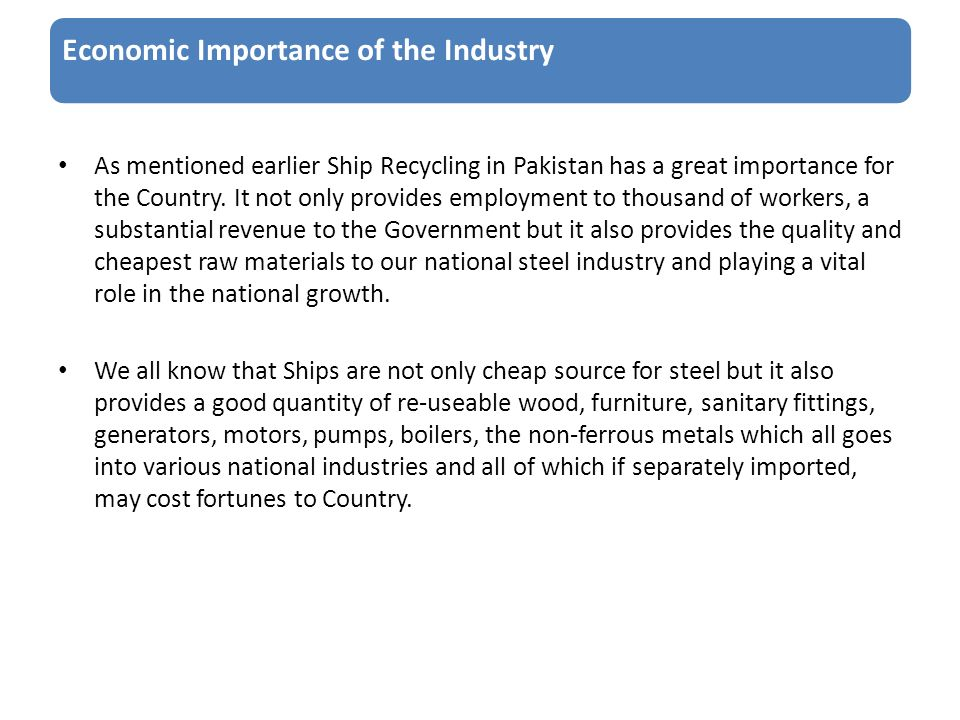 Economic Importance of the Industry As mentioned earlier Ship Recycling in Pakistan has a great importance for the Country.