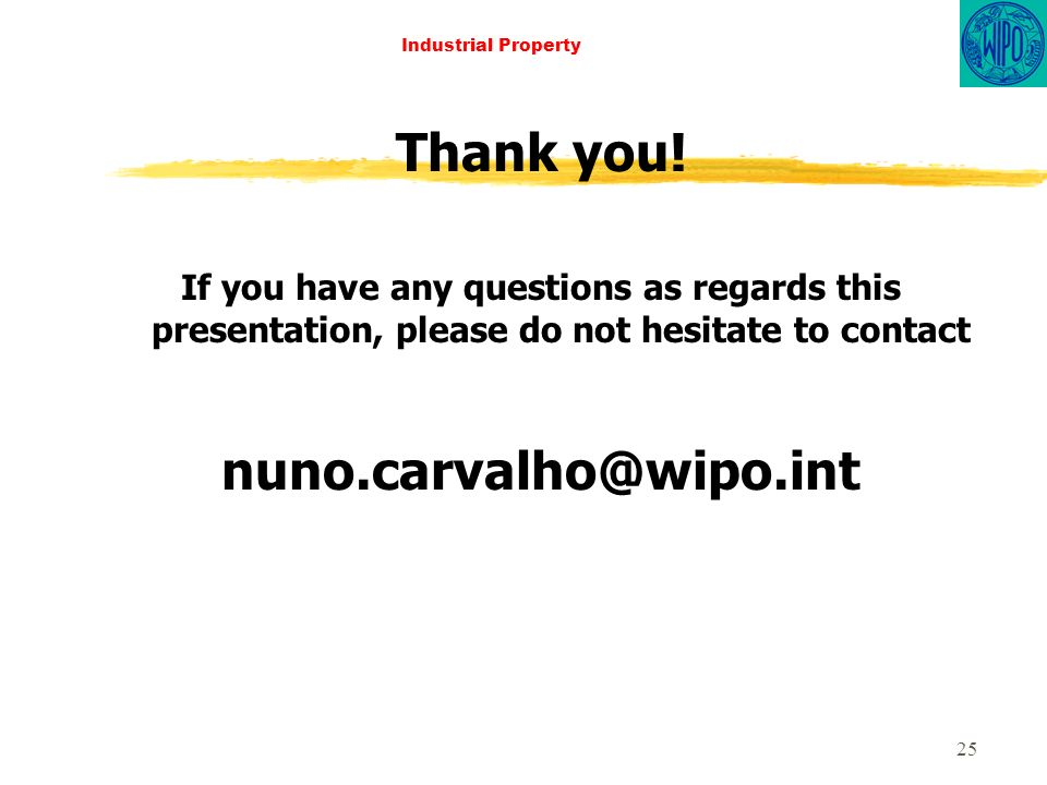 25 Industrial Property Thank you! If you have any questions as regards this presentation, please do not hesitate to contact nuno.carvalho@wipo.int