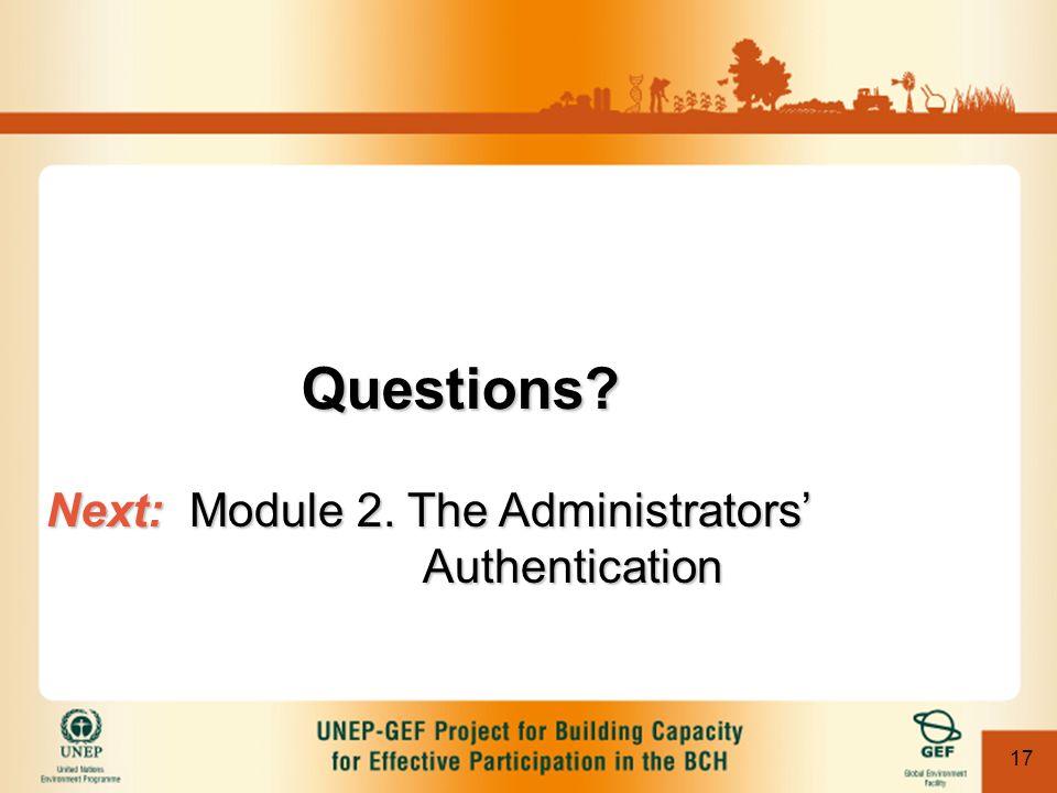 17 Questions? Next: Module 2. The Administrators Authentication
