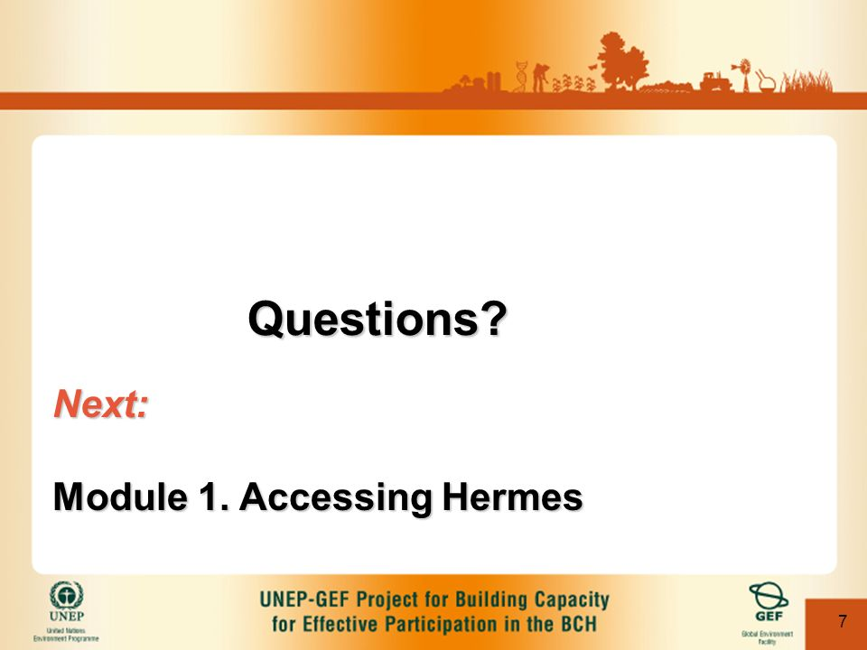 7 Questions? Next: Module 1. Accessing Hermes
