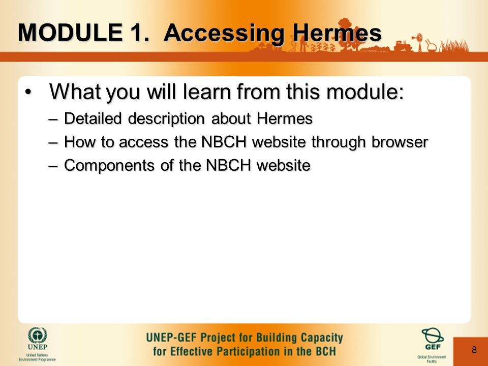 8 What you will learn from this module:What you will learn from this module: –Detailed description about Hermes –How to access the NBCH website through browser –Components of the NBCH website MODULE 1.