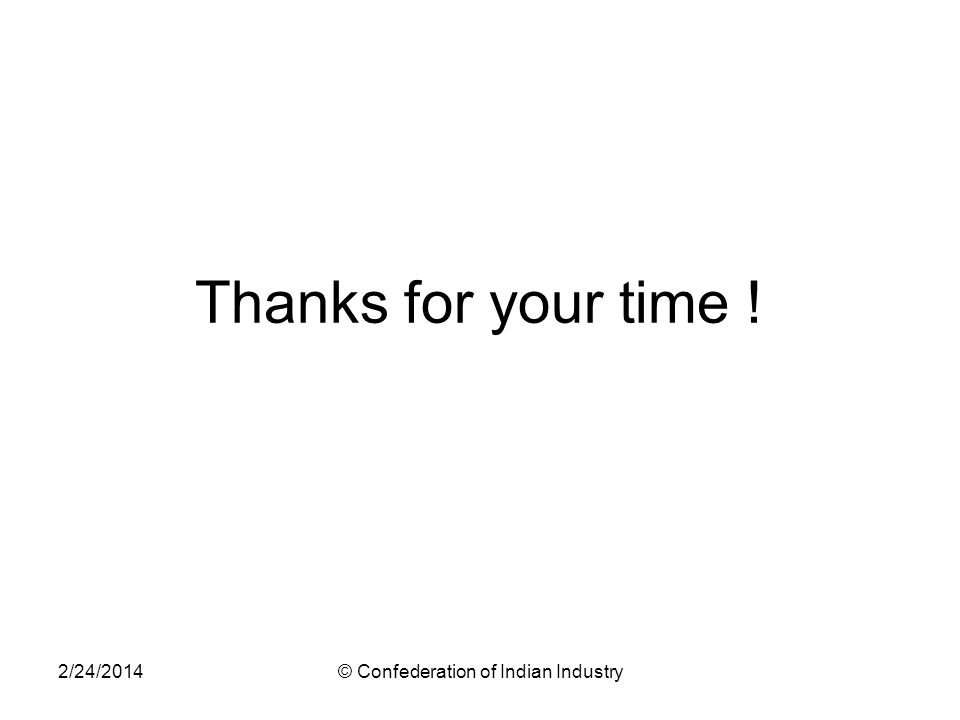 2/24/2014© Confederation of Indian Industry Thanks for your time !