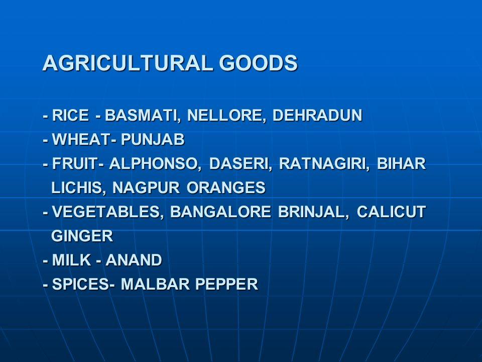 AGRICULTURAL GOODS - RICE - BASMATI, NELLORE, DEHRADUN - WHEAT- PUNJAB - FRUIT- ALPHONSO, DASERI, RATNAGIRI, BIHAR LICHIS, NAGPUR ORANGES - VEGETABLES