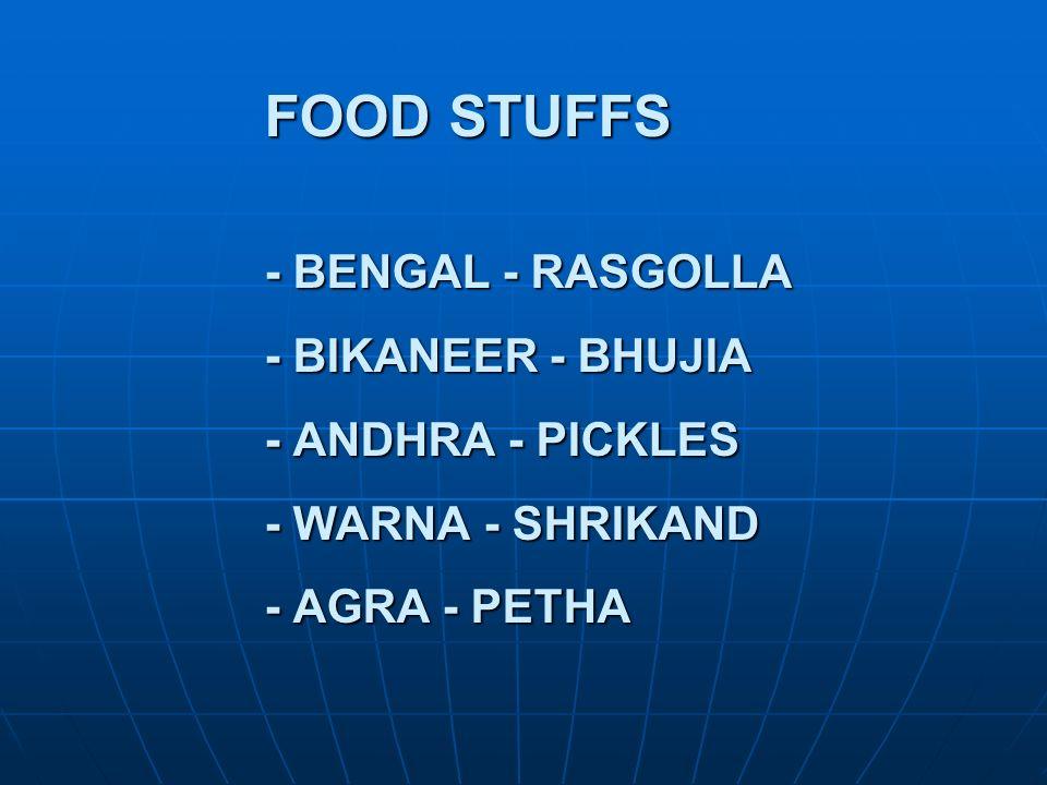 FOOD STUFFS - BENGAL - RASGOLLA - BIKANEER - BHUJIA - ANDHRA - PICKLES - WARNA - SHRIKAND - AGRA - PETHA FOOD STUFFS - BENGAL - RASGOLLA - BIKANEER -