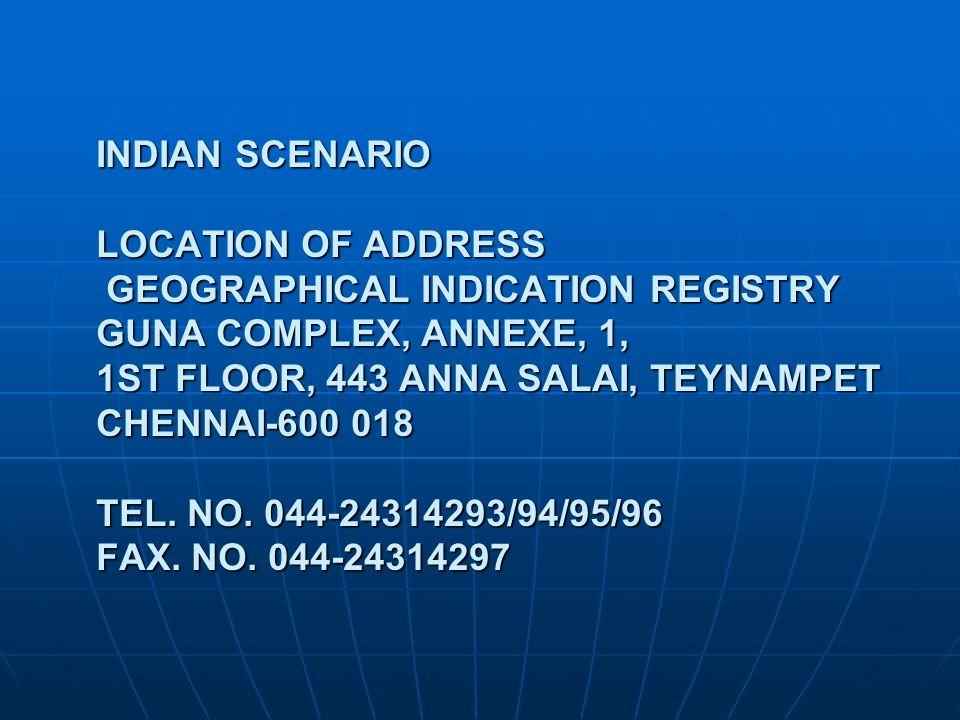 INDIAN SCENARIO LOCATION OF ADDRESS GEOGRAPHICAL INDICATION REGISTRY GUNA COMPLEX, ANNEXE, 1, 1ST FLOOR, 443 ANNA SALAI, TEYNAMPET CHENNAI-600 018 TEL