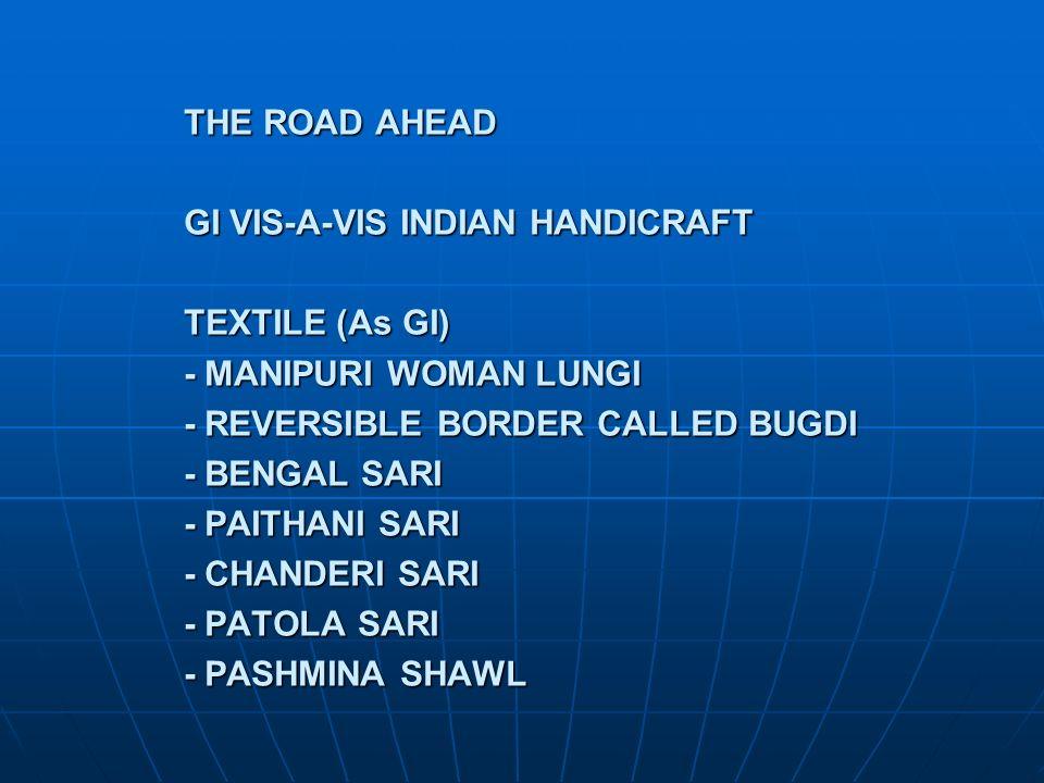 THE ROAD AHEAD GI VIS-A-VIS INDIAN HANDICRAFT TEXTILE (As GI) - MANIPURI WOMAN LUNGI - REVERSIBLE BORDER CALLED BUGDI - BENGAL SARI - PAITHANI SARI -