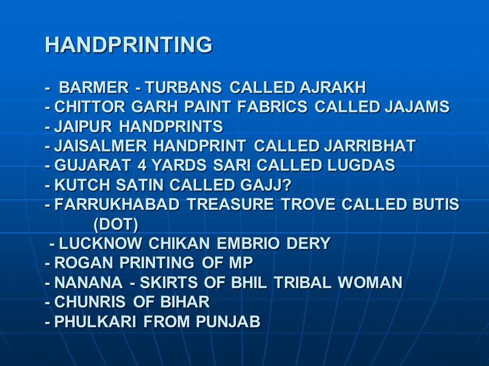 HANDPRINTING - BARMER - TURBANS CALLED AJRAKH - CHITTOR GARH PAINT FABRICS CALLED JAJAMS - JAIPUR HANDPRINTS - JAISALMER HANDPRINT CALLED JARRIBHAT -
