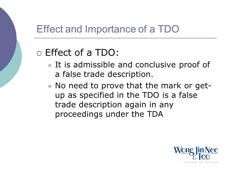 Effect and Importance of a TDO Effect of a TDO: It is admissible and conclusive proof of a false trade description.