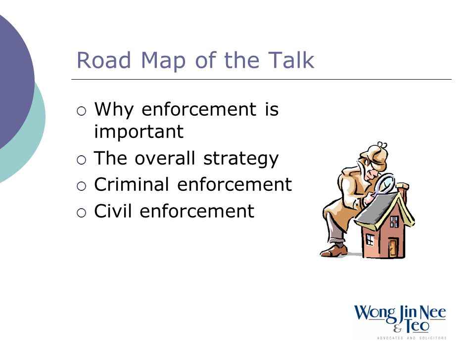 Road Map of the Talk Why enforcement is important The overall strategy Criminal enforcement Civil enforcement