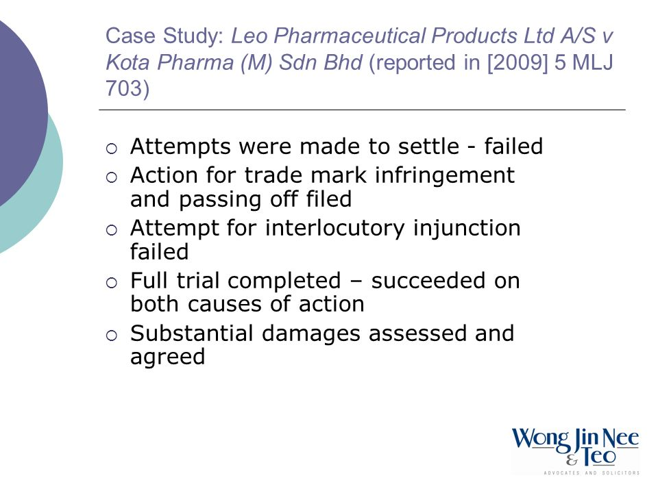 Case Study: Leo Pharmaceutical Products Ltd A/S v Kota Pharma (M) Sdn Bhd (reported in [2009] 5 MLJ 703) Attempts were made to settle - failed Action