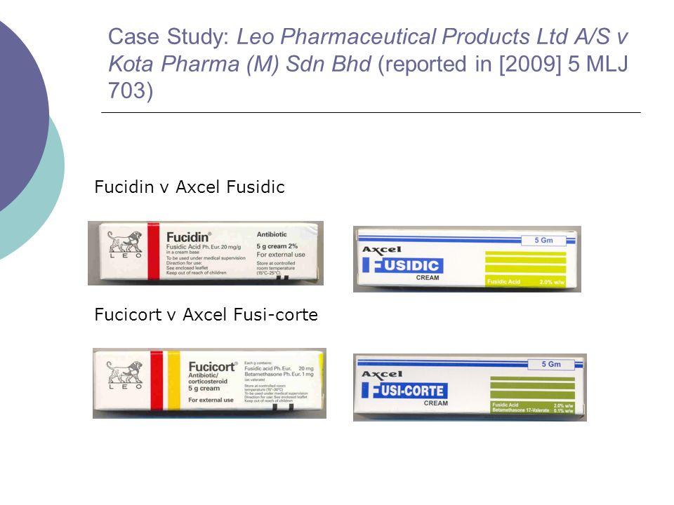 Case Study: Leo Pharmaceutical Products Ltd A/S v Kota Pharma (M) Sdn Bhd (reported in [2009] 5 MLJ 703) Fucidin v Axcel Fusidic Fucicort v Axcel Fusi-corte