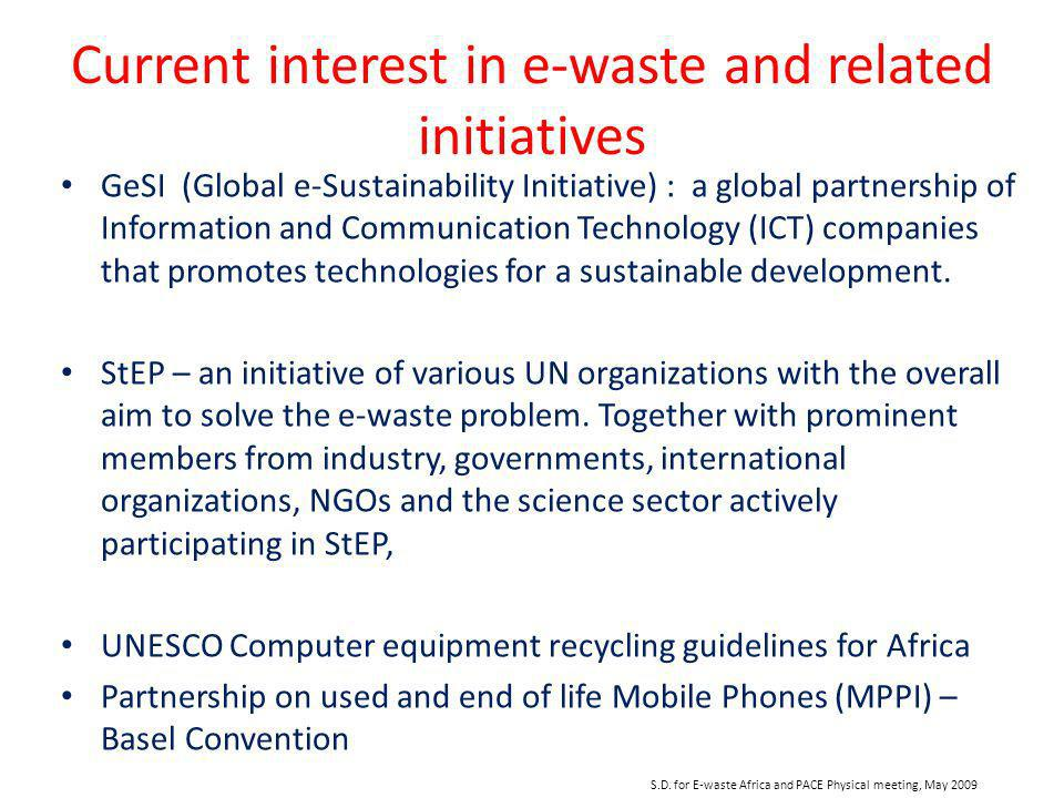 S.D. for E-waste Africa and PACE Physical meeting, May 2009 Current interest in e-waste and related initiatives GeSI (Global e-Sustainability Initiati