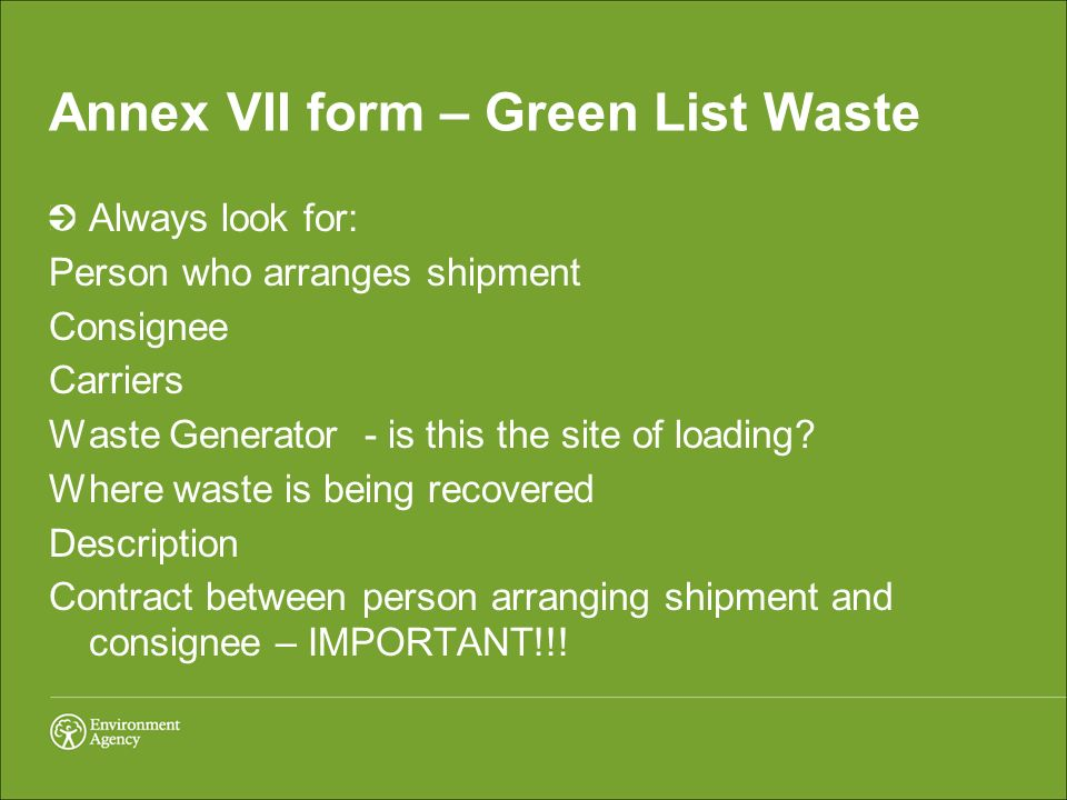 Annex VII form – Green List Waste Always look for: Person who arranges shipment Consignee Carriers Waste Generator - is this the site of loading.