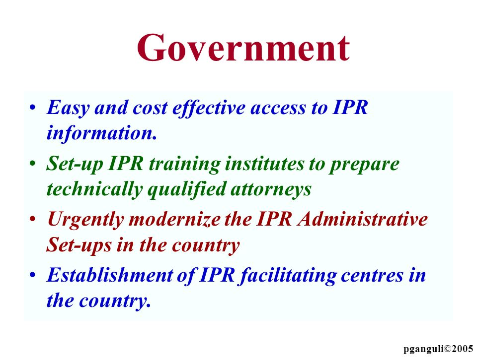 Easy and cost effective access to IPR information. Set-up IPR training institutes to prepare technically qualified attorneys Urgently modernize the IP