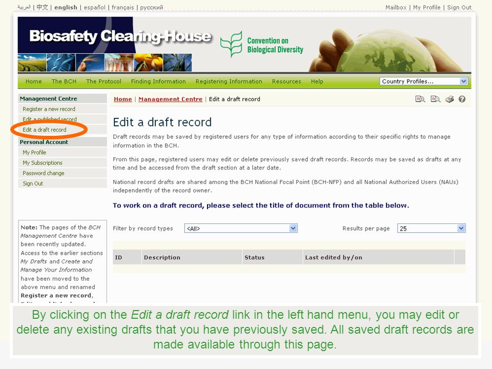 By clicking on the Edit a draft record link in the left hand menu, you may edit or delete any existing drafts that you have previously saved. All save