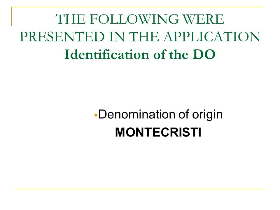 THE FOLLOWING WERE PRESENTED IN THE APPLICATION Identification of the DO Denomination of origin MONTECRISTI