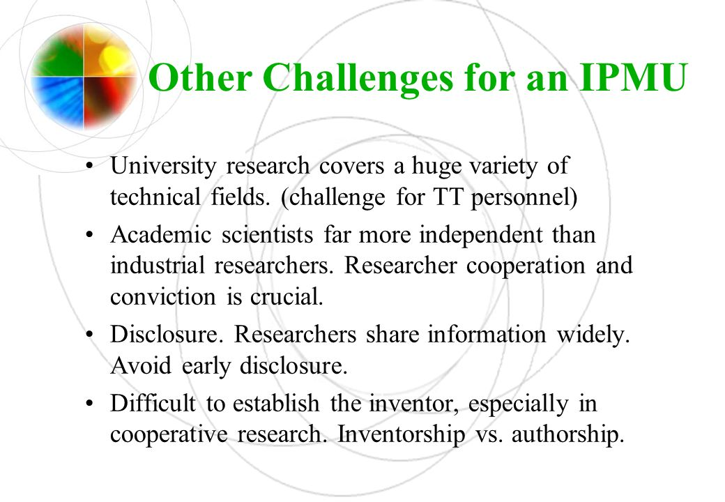 Other Challenges for an IPMU University research covers a huge variety of technical fields. (challenge for TT personnel) Academic scientists far more