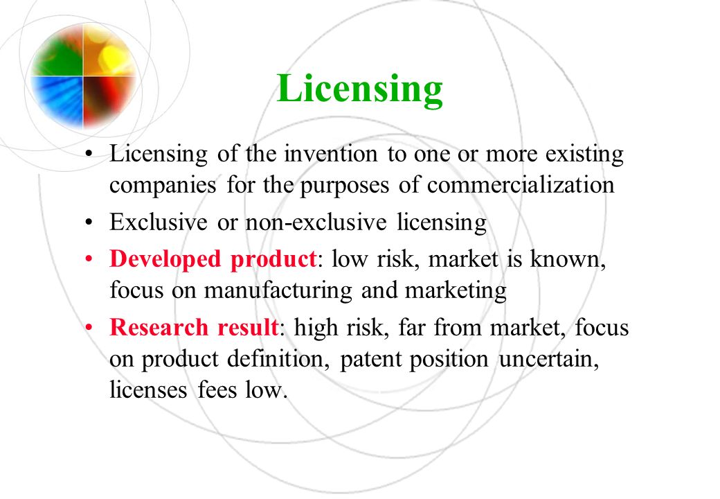 Licensing Licensing of the invention to one or more existing companies for the purposes of commercialization Exclusive or non-exclusive licensing Deve