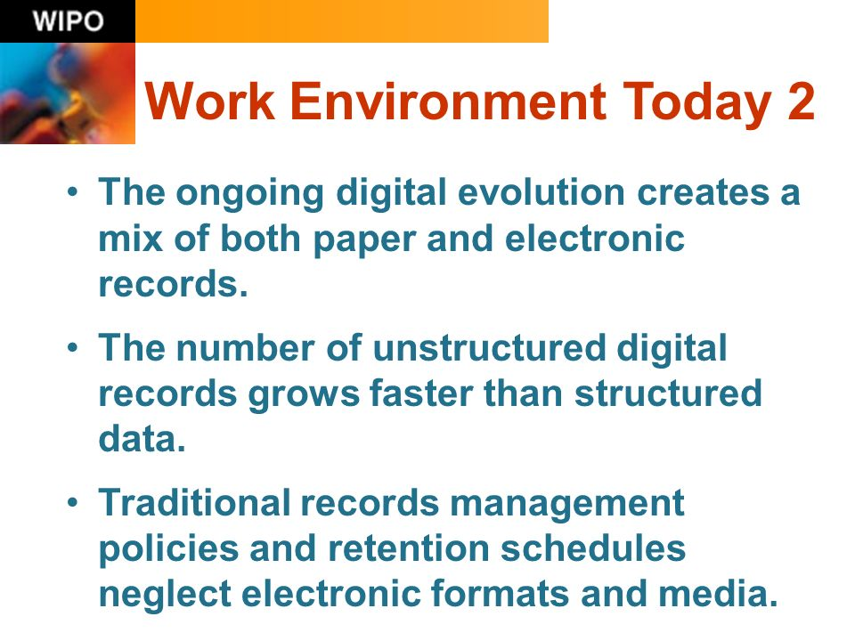 Work Environment Today 2 The ongoing digital evolution creates a mix of both paper and electronic records.