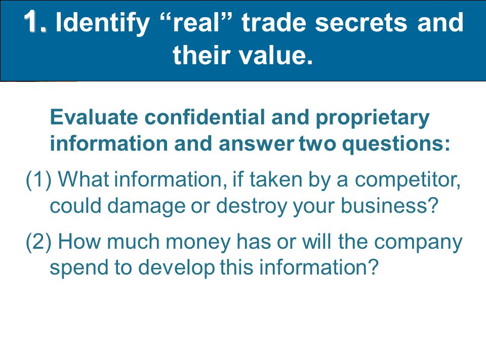 1. 1. Identify real trade secrets and their value.