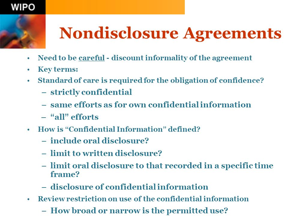 Nondisclosure Agreements Need to be careful - discount informality of the agreement Key terms: Standard of care is required for the obligation of conf