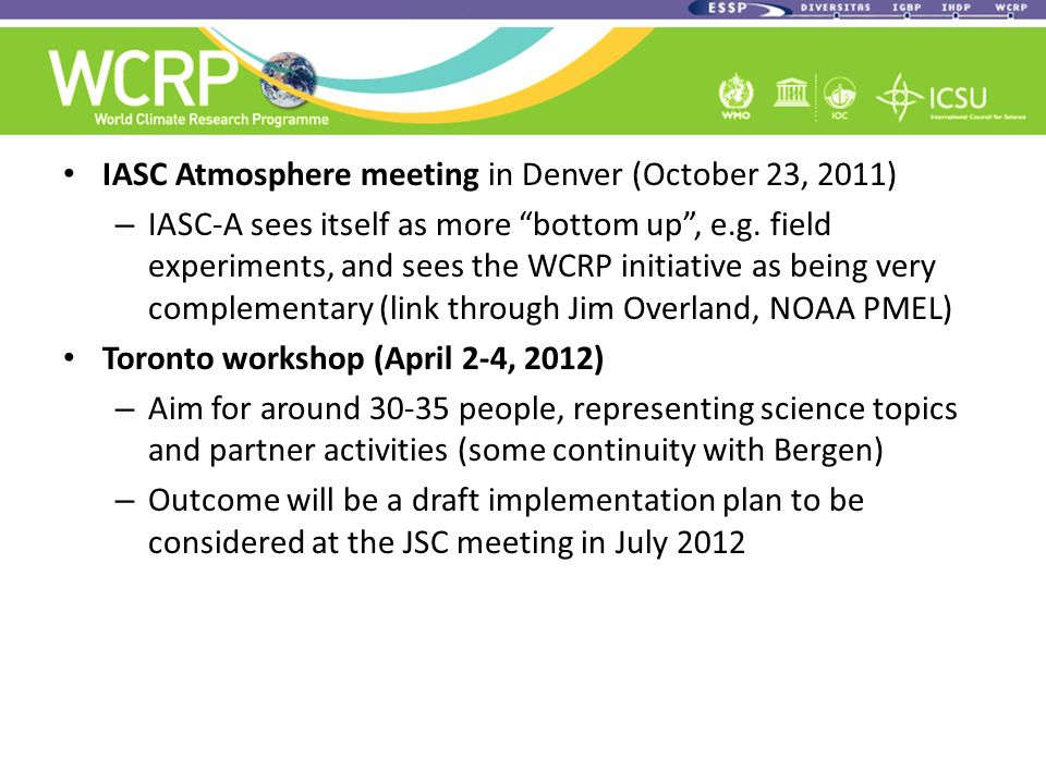 IASC Atmosphere meeting in Denver (October 23, 2011) – IASC-A sees itself as more bottom up, e.g. field experiments, and sees the WCRP initiative as b