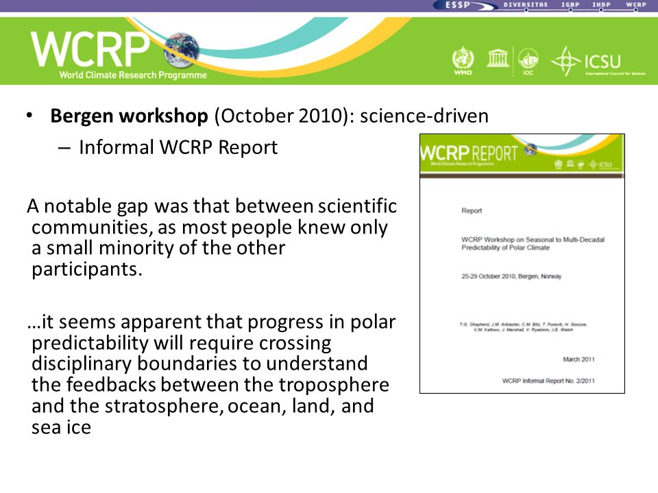 Bergen workshop (October 2010): science-driven – Informal WCRP Report A notable gap was that between scientific communities, as most people knew only