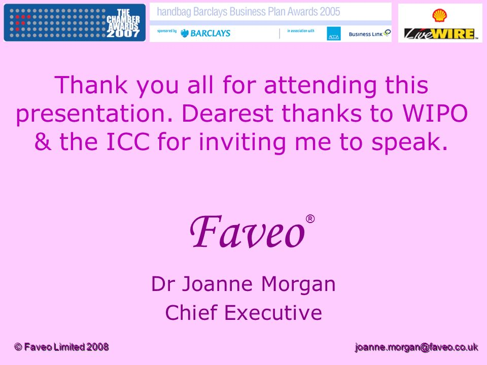 © Faveo Limited 2008joanne.morgan@faveo.co.uk Faveo Dr Joanne Morgan Chief Executive ® Thank you all for attending this presentation.