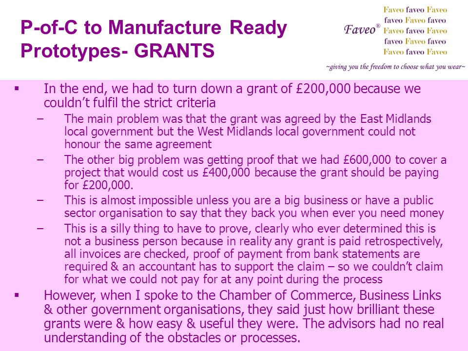 P-of-C to Manufacture Ready Prototypes- GRANTS In the end, we had to turn down a grant of £200,000 because we couldnt fulfil the strict criteria –The