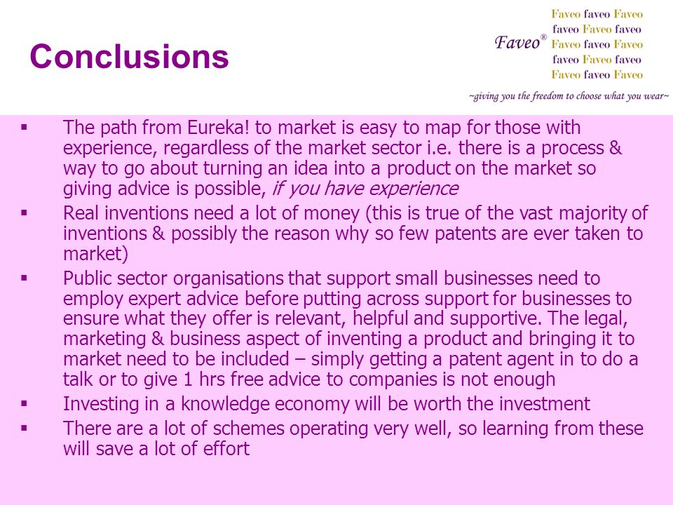 Conclusions The path from Eureka! to market is easy to map for those with experience, regardless of the market sector i.e. there is a process & way to